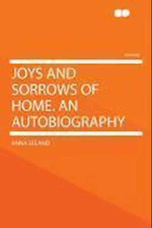 Joys and Sorrows of Home. an Autobiography af Anna Leland