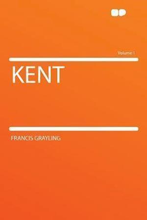 Kent Volume 1 af Francis Grayling