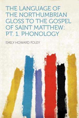 The Language of the Northumbrian Gloss to the Gospel of Saint Matthew af Emily Howard Foley