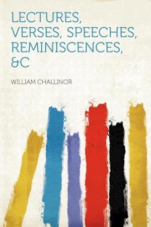 Lectures, Verses, Speeches, Reminiscences, &C af William Challinor