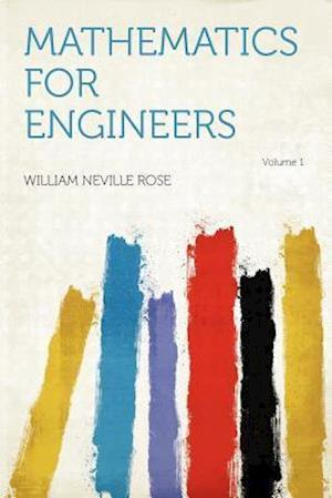 Mathematics for Engineers Volume 1 af William Neville Rose