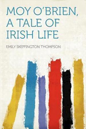 Moy O'Brien, a Tale of Irish Life af Emily Skeffington Thompson
