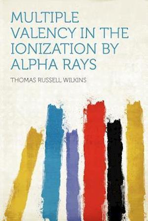 Multiple Valency in the Ionization by Alpha Rays af Thomas Russell Wilkins