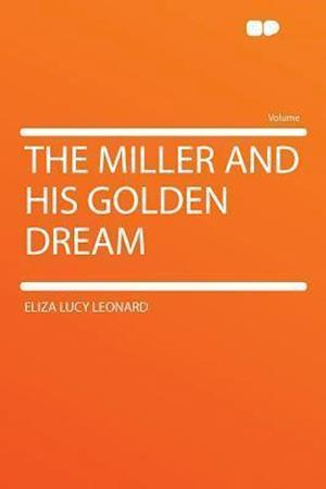 The Miller and His Golden Dream af Eliza Lucy Leonard
