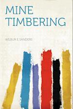 Mine Timbering af Wilbur E. Sanders