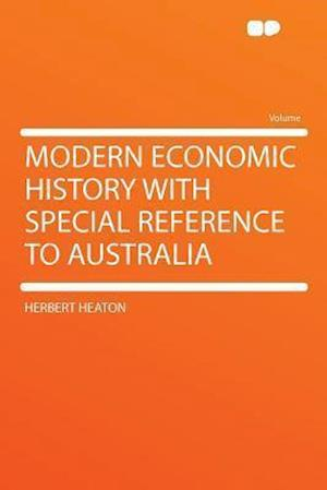 Modern Economic History with Special Reference to Australia af Herbert Heaton
