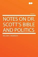 Notes on Dr. Scott's Bible and Politics Volume 1 af William C. Anderson