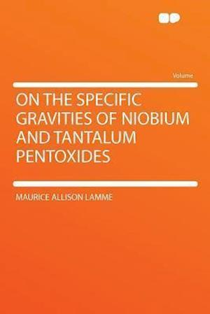 On the Specific Gravities of Niobium and Tantalum Pentoxides af Maurice Allison Lamme