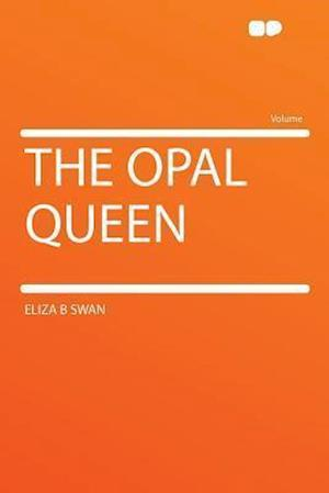 The Opal Queen af Eliza B. Swan