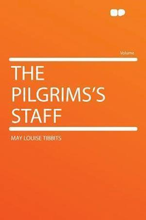 The Pilgrims's Staff af May Louise Tibbits