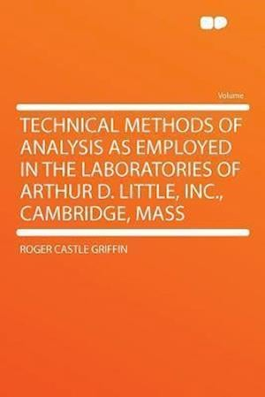 Technical Methods of Analysis as Employed in the Laboratories of Arthur D. Little, Inc., Cambridge, Mass af Roger Castle Griffin