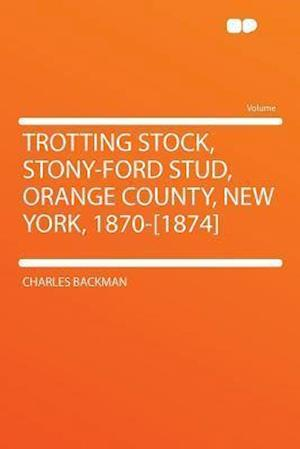 Trotting Stock, Stony-Ford Stud, Orange County, New York, 1870-[1874] af Charles Backman