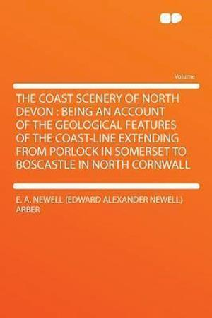 The Coast Scenery of North Devon af E. A. Newell Arber