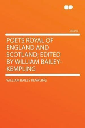 Poets Royal of England and Scotland; Edited by William Bailey-Kempling af William Bailey Kempling