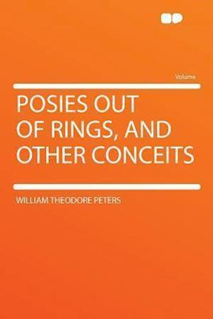 Posies Out of Rings, and Other Conceits af William Theodore Peters