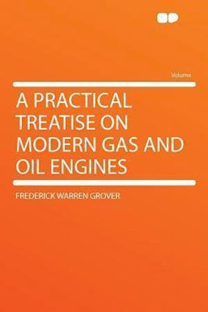 A Practical Treatise on Modern Gas and Oil Engines af Frederick Warren Grover