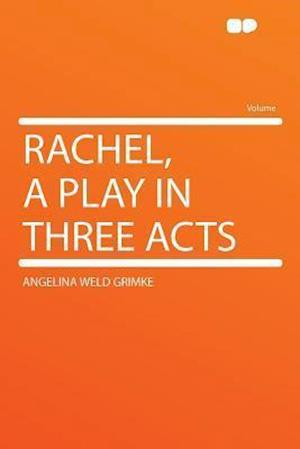 Rachel, a Play in Three Acts af Angelina Weld Grimke