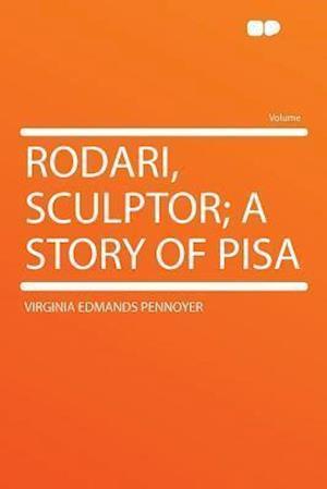 Rodari, Sculptor; A Story of Pisa af Virginia Edmands Pennoyer