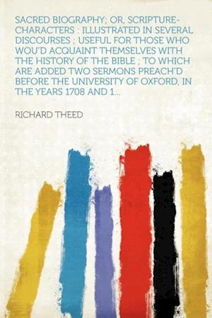 Sacred Biography; Or, Scripture-Characters af Richard Theed