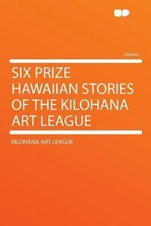 Six Prize Hawaiian Stories of the Kilohana Art League af Kilohana Art League