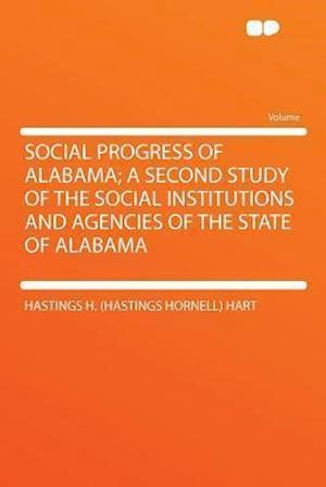 Social Progress of Alabama; A Second Study of the Social Institutions and Agencies of the State of Alabama af Hastings H. Hart