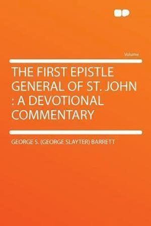 The First Epistle General of St. John af George S. Barrett