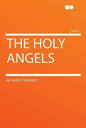 The Holy Angels af Richard O'Kennedy