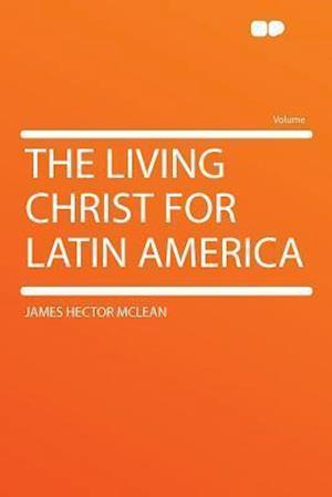 The Living Christ for Latin America af James Hector Mclean