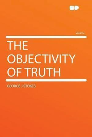 The Objectivity of Truth af George J. Stokes