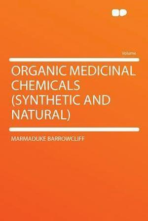 Organic Medicinal Chemicals (Synthetic and Natural) af Marmaduke Barrowcliff