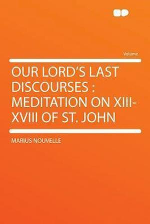 Our Lord's Last Discourses af Marius Nouvelle
