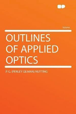 Outlines of Applied Optics af P. G. Nutting