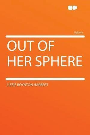 Out of Her Sphere af Lizzie Boynton Harbert