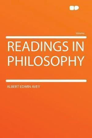 Readings in Philosophy af Albert Edwin Avey