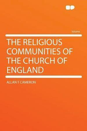 The Religious Communities of the Church of England af Allan T. Cameron