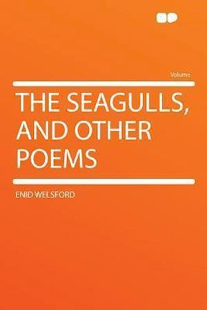 The Seagulls, and Other Poems af Enid Welsford