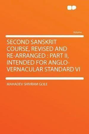 Second Sanskrit Course, Revised and Re-Arranged af Mahadev Shivram Gole