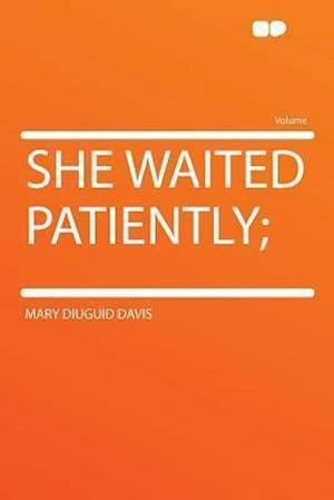 She Waited Patiently; af Mary Diuguid Davis