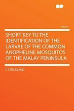 Short Key to the Identification of the Larvae of the Common Anopheline Mosquitos of the Malay Peninsula af C. Strickland