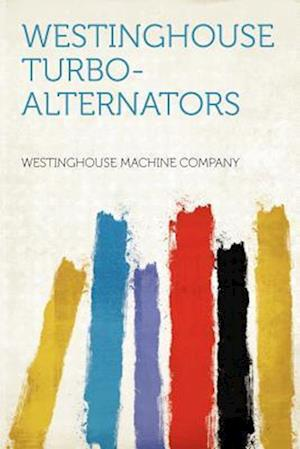 Westinghouse Turbo-Alternators af Westinghouse Machine Company