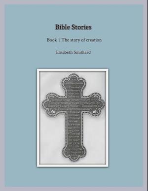 Bible Stories Book1 - The Story of Creation af Elisabeth Smithard