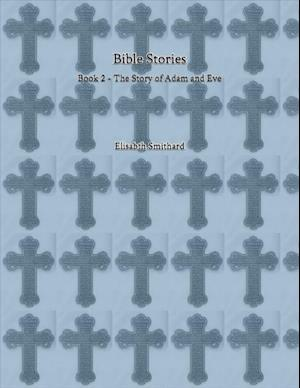 Bible Stories Book 2 - The Story of Adam and Eve af Elisabeth Smithard