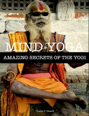 Mind Yoga - Amazing Secrets of the Yogi af Charles F. Haanel