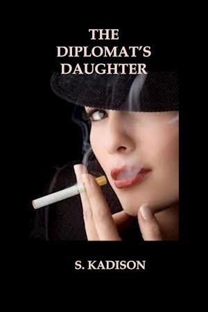 The Diplomat's Daughter af S. Kadison