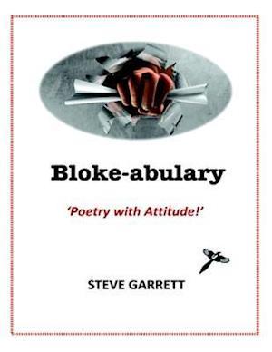 Bloke-abulary: Poetry with Attitude! af Steve Garrett