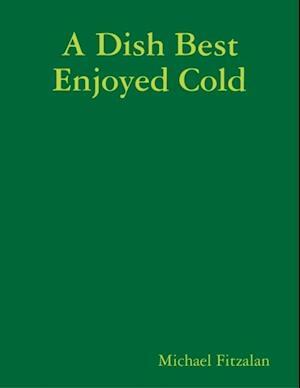 Dish Best Enjoyed Cold af Michael Fitzalan