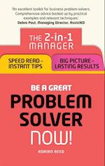Be a Great Problem Solver  Now!