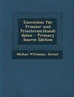 Exercitien Fur Priester Und Priesteramtkandidaten - Primary Source Edition af Sintzel, Michael Wittmann