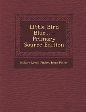 Little Bird Blue... af William Lovell Finley, Irene Finley