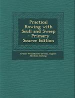 Practical Rowing with Scull and Sweep af Arthur Wesselhoeft Stevens, Eugene Abraham Darling